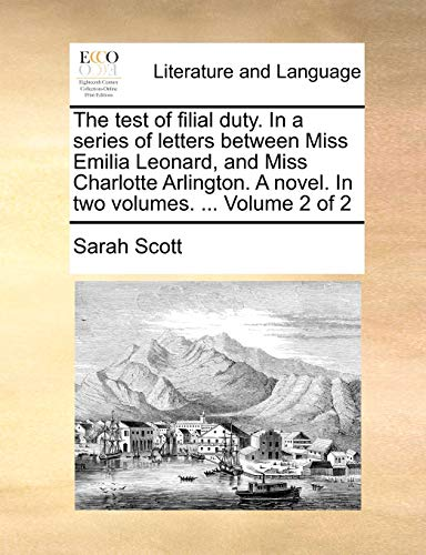 9781140895893: The test of filial duty. In a series of letters between Miss Emilia Leonard, and Miss Charlotte Arlington. A novel. In two volumes. ... Volume 2 of 2