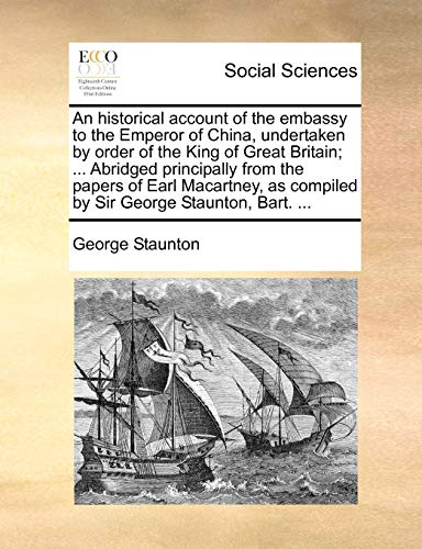 An Historical Account of the Embassy to: George Staunton