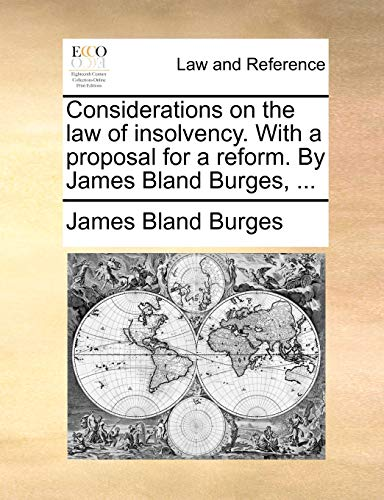 9781140901037: Considerations on the law of insolvency. With a proposal for a reform. By James Bland Burges, ...