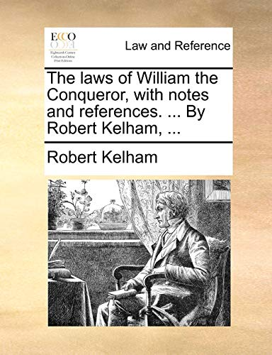 9781140901181: The laws of William the Conqueror, with notes and references. ... By Robert Kelham, ...