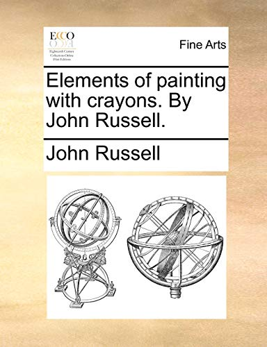 9781140904977: Elements of painting with crayons. By John Russell.