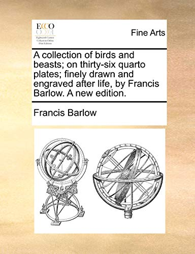 9781140905042: A collection of birds and beasts; on thirty-six quarto plates; finely drawn and engraved after life, by Francis Barlow. A new edition.
