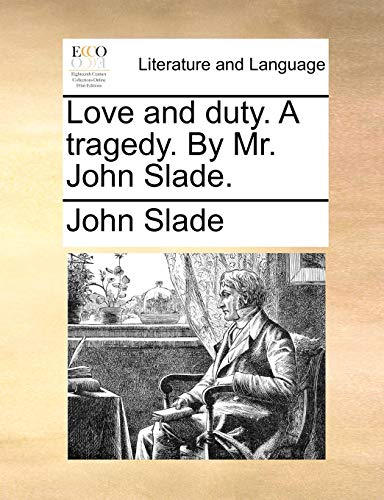 Love and Duty. a Tragedy. by Mr.: John Slade