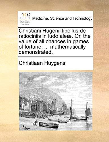 Christiani Hugenii Libellus de Ratiociniis in Ludo: Christiaan Huygens
