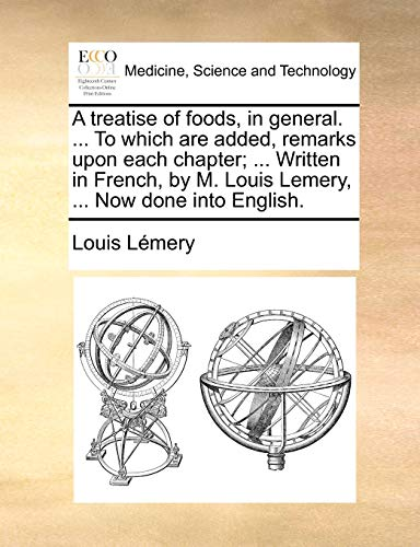 9781140916062: A treatise of foods, in general. ... To which are added, remarks upon each chapter; ... Written in French, by M. Louis Lemery, ... Now done into English.