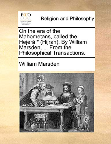 9781140916772: On the era of the Mahometans, called the Hejerà * (Hijrah). By William Marsden, ... From the Philosophical Transactions.