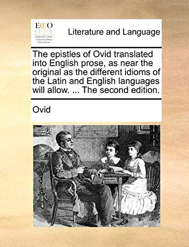 9781140918257: The epistles of Ovid translated into English prose, as near the original as the different idioms of the Latin and English languages will allow. ... The second edition.