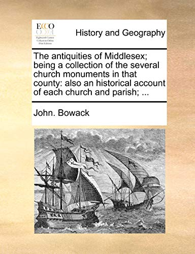 9781140930426: The antiquities of Middlesex; being a collection of the several church monuments in that county: also an historical account of each church and parish; ...