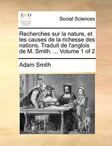 9781140931386: Recherches sur la nature, et les causes de la richesse des nations. Traduit de l'anglois de M. Smith. ... Volume 1 of 2 (French Edition)