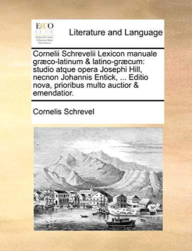 Cornelii Schrevelii Lexicon manuale græco-latinum & latino-græcum: Schrevel, Cornelis