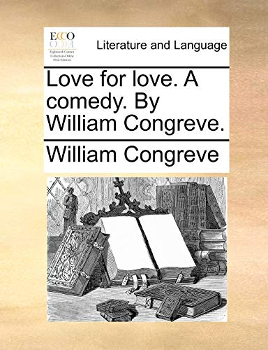 Love for love. A comedy. By William Congreve. (1140943391) by William Congreve