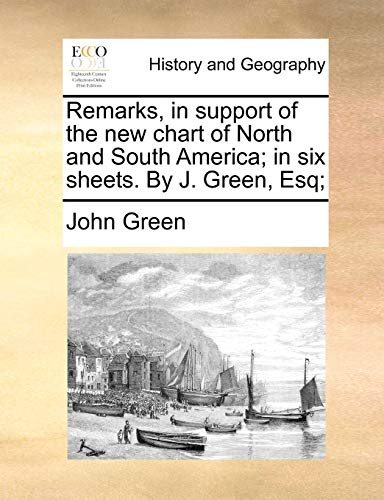 Remarks, in support of the new chart of North and South America; in six sheets. By J. Green, Esq; (1140946935) by Green, John