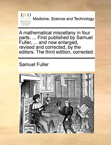 A mathematical miscellany in four parts. .: Fuller, Samuel