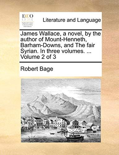 9781140951902: James Wallace, a novel, by the author of Mount-Henneth, Barham-Downs, and The fair Syrian. In three volumes. ... Volume 2 of 3