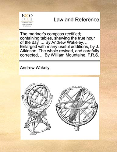 9781140954514: The mariner's compass rectified; containing tables, shewing the true hour of the day. By Andrew Wakeley. Enlarged with many useful additions. corrected. By William Mountaine, F.R.S.