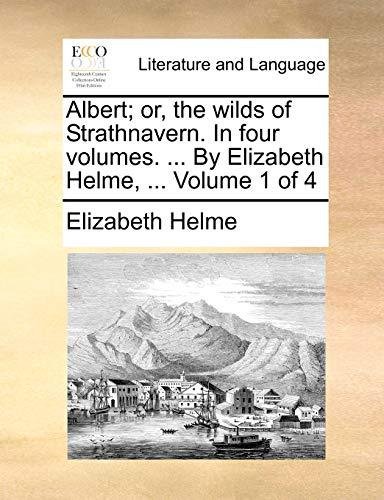 9781140957942: Albert; or, the wilds of Strathnavern. In four volumes. ... By Elizabeth Helme, ... Volume 1 of 4