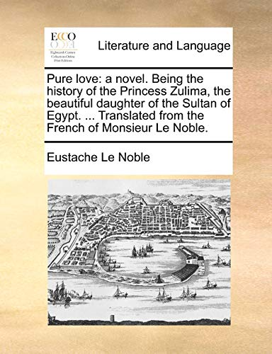 9781140958154: Pure love: a novel. Being the history of the Princess Zulima, the beautiful daughter of the Sultan of Egypt. ... Translated from the French of Monsieur Le Noble.