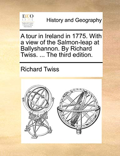 9781140964360: A tour in Ireland in 1775. With a view of the Salmon-leap at Ballyshannon. By Richard Twiss. ... The third edition.