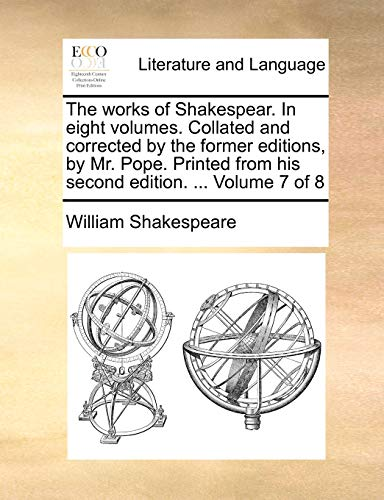The works of Shakespear. In eight volumes. Collated and corrected by the former editions, by Mr. Pope. Printed from his second edition. ... Volume 7 of 8 (9781140969990) by William Shakespeare