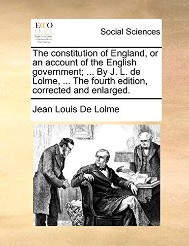 9781140971023: The constitution of England, or an account of the English government; ... By J. L. de Lolme, ... The fourth edition, corrected and enlarged.
