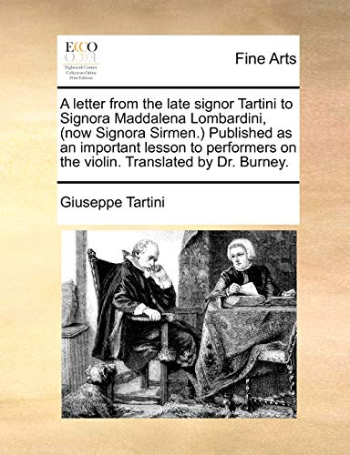 9781140972617: A letter from the late signor Tartini to Signora Maddalena Lombardini, (now Signora Sirmen.) Published as an important lesson to performers on the violin. Translated by Dr. Burney.