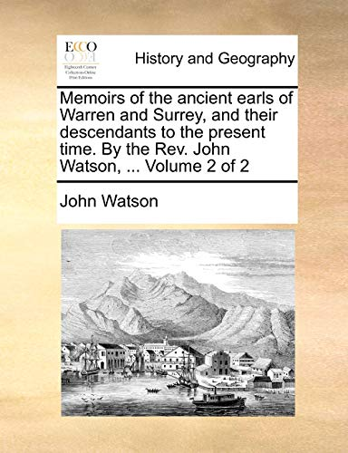 9781140973737: Memoirs of the ancient earls of Warren and Surrey, and their descendants to the present time. By the Rev. John Watson, ... Volume 2 of 2