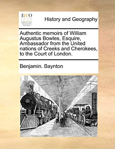 9781140978558: Authentic memoirs of William Augustus Bowles, Esquire, Ambassador from the United nations of Creeks and Cherokees, to the Court of London.