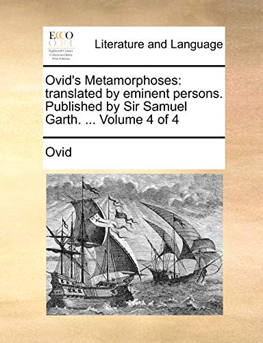 Ovid's Metamorphoses: translated by eminent persons. Published by Sir Samuel Garth. ... Volume 4 of 4 (1140979280) by Ovid