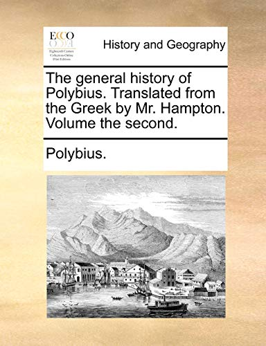 The general history of Polybius. Translated from: Polybius.