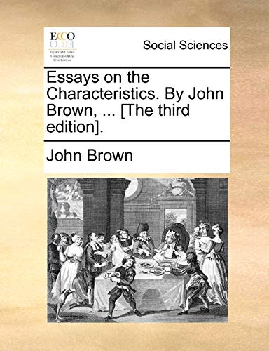 Essays on the Characteristics. By John Brown, ... [The third edition]. (1140981358) by John Brown