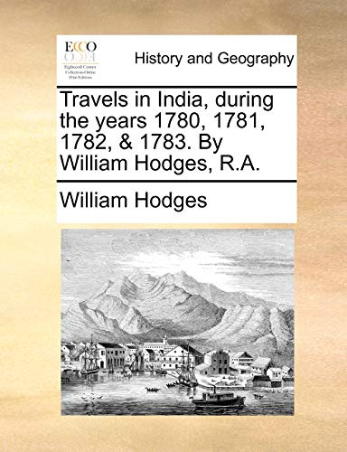 9781140983996: Travels in India, during the years 1780, 1781, 1782, 1783. By William Hodges, R.A.