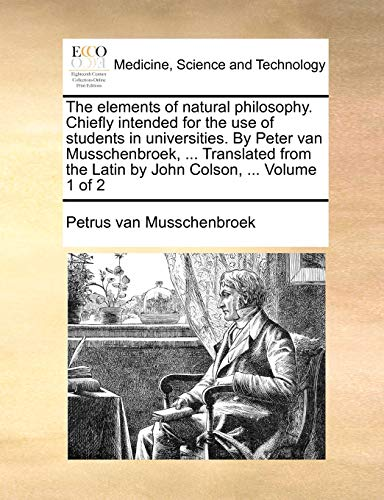 The elements of natural philosophy. Chiefly intended for the use of students in universities. By ...