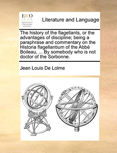 9781140989639: The history of the flagellants, or the advantages of discipline; being a paraphrase and commentary on the Historia flagellantium of the Abbé Boileau, ... By somebody who is not doctor of the Sorbonne.