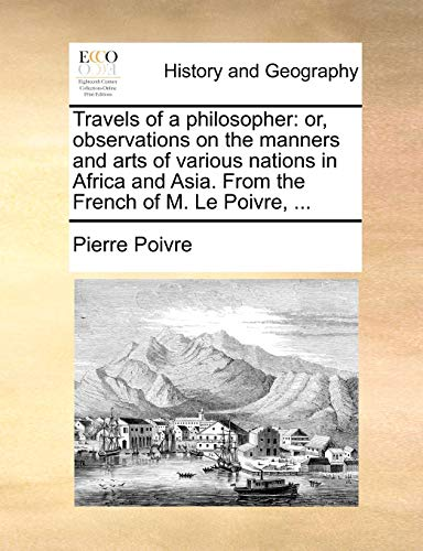 9781140990413: Travels of a philosopher: or, observations on the manners and arts of various nations in Africa and Asia. From the French of M. Le Poivre, ...