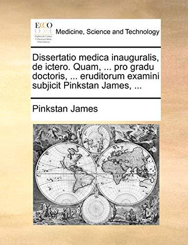 Dissertatio medica inauguralis, de ictero. Quam, . pro gradu doctoris, . eruditorum examini subjicit Pinkstan James, . Latin Edition - Pinkstan James