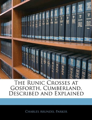 9781141012404: The Runic Crosses at Gosforth, Cumberland, Described and Explained