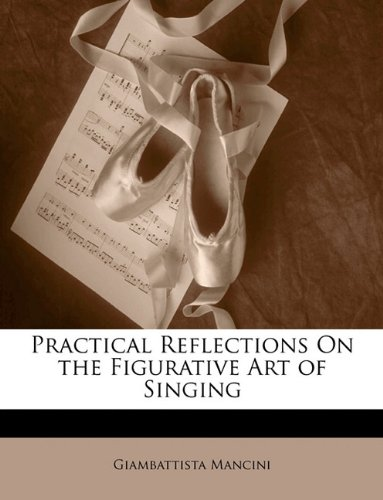 9781141044757: Practical Reflections On the Figurative Art of Singing