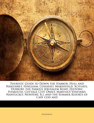 9781141081875: Tourists' Guide to Down the Harbor, Hull and Nantasket, Hingham, Cohasset, Marshfield, Scituate, Duxbury, the Famous Jerusalem Road, Historic ... R.I. and the Summer Resorts of Cape Cod and