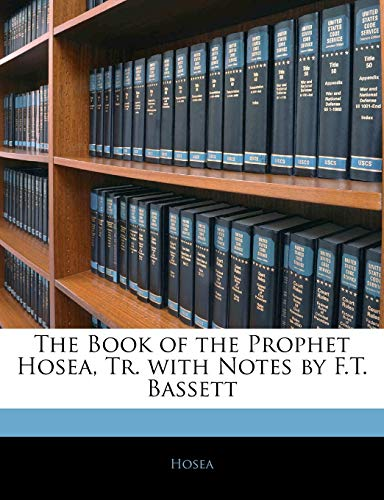 9781141085279: The Book of the Prophet Hosea, Tr. with Notes by F.T. Bassett