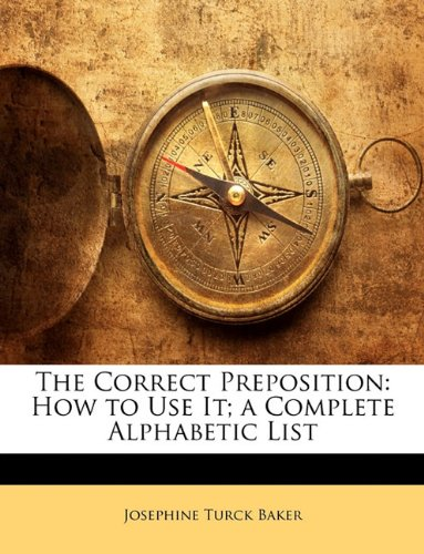 9781141095131: The Correct Preposition: How to Use It; a Complete Alphabetic List