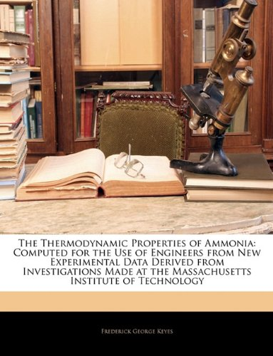 9781141133642: The Thermodynamic Properties of Ammonia: Computed for the Use of Engineers from New Experimental Data Derived from Investigations Made at the Massachusetts Institute of Technology
