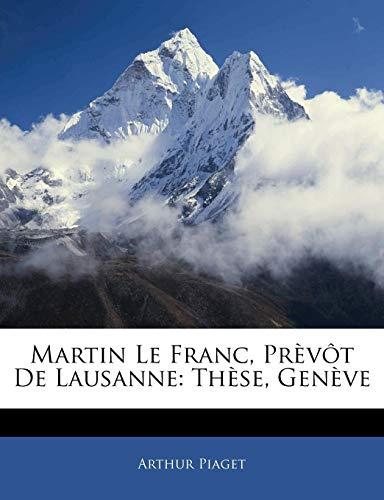 9781141138647: Martin Le Franc, Prèvôt De Lausanne: Thèse, Genève (French Edition)