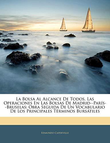 9781141193172: La Bolsa Al Alcance De Todos, Las Operaciones En Las Bolsas De Madrid--París--Bruselas: Obra Seguida De Un Vocabulario De Los Principales Términos Bursátiles (Spanish Edition)