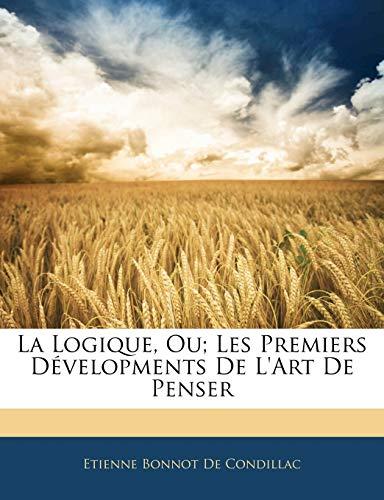 9781141228140: La Logique, Ou; Les Premiers D Velopments de L'Art de Penser (French Edition)