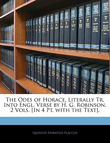 9781141266104: The Odes of Horace, Literally Tr. Into Engl. Verse by H. G. Robinson. 2 Vols. [In 4 PT. with the Text].