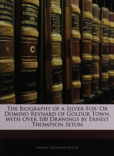 9781141274710: The Biography of a Silver-Fox: Or Domino Reynard of Goldur Town, with Over 100 Drawings by Ernest Thompson Seton
