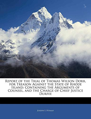 9781141382958: Report of the Trial of Thomas Wilson Dorr, for Treason Against the State of Rhode Island: Containing the Arguments of Counsel, and the Charge of Chief Justice Durfee