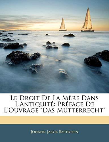 9781141473953: Le Droit de La Mere Dans L'Antiquite: Preface de L'Ouvrage Das Mutterrecht