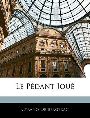 Le Pédant Joué (French Edition) (9781141474776) by Cyrano De Bergerac