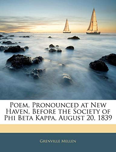 9781141488025: Poem, Pronounced at New Haven, Before the Society of Phi Beta Kappa, August 20, 1839